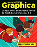 img - for By Terry Thompson - Adventures in Graphica: Using Comics and Graphic Novels to Teach Comprehension, 2-6 book / textbook / text book