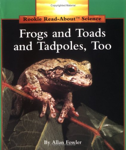 Frogs And Toads And Tadpoles, Too (Rookie Read-About Science