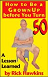 How to be A Grownup before You Turn 50