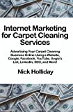 Internet Marketing for Carpet Cleaning Services: Advertising Your Carpet Cleaning Business Online Using a Website, Google, Facebook, YouTube, Angie's List, LinkedIn, SEO, and More!