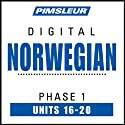 Norwegian Phase 1, Unit 16-20: Learn to Speak and Understand Norwegian with Pimsleur Language Programs  by Pimsleur