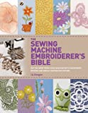 The Sewing Machine Embroiderers Bible: Get the Most from Your Machine with Embroidery Designs and Inbuilt Decorative Stitches