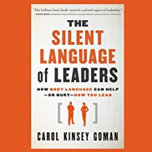The Silent Language of Leaders: How Body Language Can Help - or Hurt - How You Lead (       UNABRIDGED) by Carol Kinsey Goman Narrated by Vanessa Hart