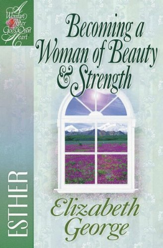 Elizabeth George - Becoming a Woman of Beauty and Strength (A Woman After God's Own Heart®)