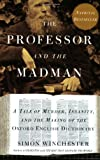 The Professor and the Madman: A Tale of Murder, Insanity, and the Making of The Oxford English Dictionary (006099486X) by Simon Winchester