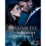 THE WEREWOLF PRINCE AND I (Moretti Werewolf Series) ~ Marian Tee