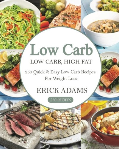 Low Carb: Low Carb, High Fat: 250 Quick & Easy Low Carb Recipes For Weight Loss (Low Carb, Low Carb Cookbook, Low Carb Diet, Low Carb Recipes, Low Carb Slow Cooker, Low Carb Slow Cooker Recipes)