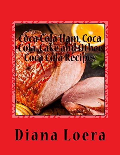 Coca Cola Ham, Coca Cola  Cake and Other Coca Cola Recipes by Diana Loera