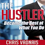 The Hustler: Become the Best at What You Do | Chris Vadnais