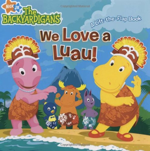 We Love A Luau!: A Lift-the-Flap Book (The Backyardigans