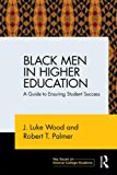 Black Men in Higher Education: A Guide to Ensuring Student Success (Key Issues on Diverse College Students)