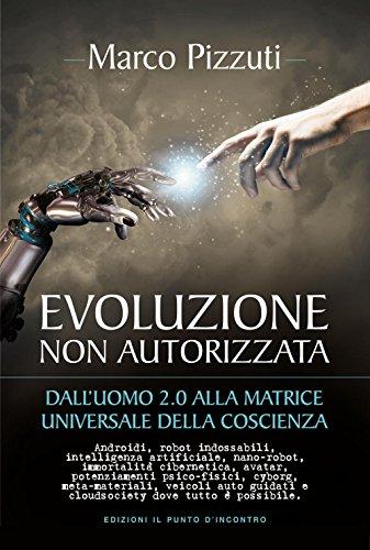 Evoluzione non autorizzata. Dall'uomo 2.0 alla matrice universale della coscienza: 1