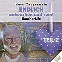 Endlich aufwachen und sein!: Teil 2 (Seminar Life) Hörbuch von Kurt Tepperwein Gesprochen von: Kurt Tepperwein