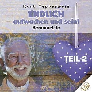Endlich aufwachen und sein!: Teil 2 (Seminar Life) Hörbuch