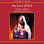 For Love of Evil: Incarnations of Immortality, Book Six (       UNABRIDGED) by Piers Anthony Narrated by Barbara Caruso