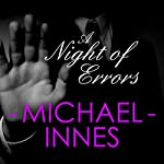 A Night of Errors: An Inspector Appleby Mystery, Book 11 (       UNABRIDGED) by Michael Innes Narrated by Matt Addis