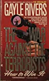 The War Against the Terrorists: How to Win It (0441871879) by Rivers, Gayle