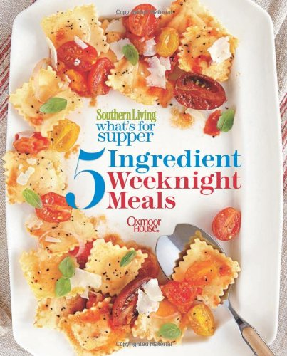 Southern Living What's for Supper: 5-Ingedient Weeknight Meals: Delicious Dinners in 30 Minutes or Less by The Editors of Southern Living Magazine