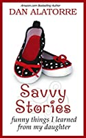 Savvy Stories: Funny Things I Learned From My Daughter [Kindle Edition]