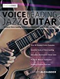 Voice Leading Jazz Guitar: Creative Voice Leading and Chord Substitution for Jazz Rhythm Guitar (Guitar Chords in Context Book 3)