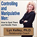 Controlling and Manipulative Men: How to Spot Them and Handle Them Audiobook by Lyn Kelley Narrated by Lyn Kelley