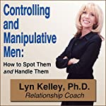 Controlling and Manipulative Men: How to Spot Them and Handle Them | Lyn Kelley