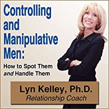 Controlling and Manipulative Men: How to Spot Them and Handle Them | Livre audio Auteur(s) : Lyn Kelley Narrateur(s) : Lyn Kelley