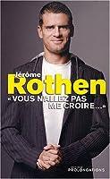 Jérôme Rothen : Vous n'allez pas me croire...