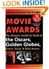 Movie Awards: The Ultimate, Unofficial Guide to the Oscars, Golden Globes, Critics, Guild, & Indie Honors, Revised and Updated Edition