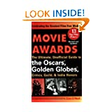 Movie Awards: The Ultimate, Unofficial Guide to the Oscars, Golden Globes, Critics, Guild, & Indie Honors, Revised...