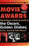 Movie Awards: The Ultimate, Unofficial Guide to the Oscars, Golden Globes, Critics, Guild and Indie Honors Thomas O'Neil