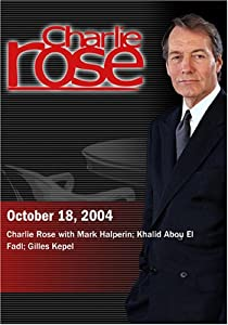 Charlie Rose with Mark Halperin; Khalid Abou El Fadl; Gilles Kepel (October 18, 2004)