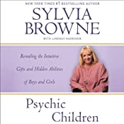 Psychic Children: Revealing the Intuitive Gifts and Hidden Abilities of Boys and Girls | [Sylvia Browne, Lindsay Harrison]