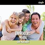Divorce: 6 Myths of Divorce & How to Fix Them! | Sam Margulies