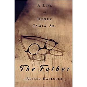 Amazon.com: The Father: A Life of Henry James, Sr. (9781558493315 ...
