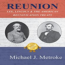 Reunion: Lee, Lincoln & the American Reunification Treaty Audiobook by Michael J. Metroke Narrated by Joseph B. Kearns