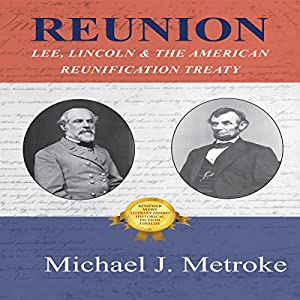 Reunion: Lee, Lincoln & the American Reunification Treaty Audiobook