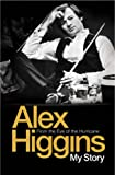 Alex Higgins From the Eye of the Hurricane: My Story