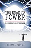 The Road to Power: Taking Control of Your Life