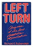Left turn: Origins of the next American Revolution (0316760838) by Rubenstein, Richard E