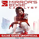 Mirrors Edge Catalyst: Game Guide Unofficial | The Yuw