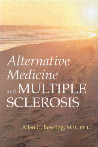 Alternative Medicine and Multiple Sclerosis, Allen C. Bowling, Allen C., Md. Ph.D. Bowling