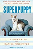 Superpuppy: How to Choose, Raise, and Train the Best Possible Dog for You (How to Choose, Raise, and Train the Best Possible Dog for You) (0618130500) by Pinkwater, Daniel