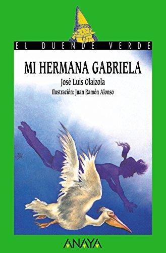 Mi hermana Gabriela (Literatura Infantil (6-11 Años) - El Duende Verde)