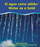 img - for El Agua Como Solido/Water As A Solid (Pebble Bilingual Books) (Spanish Edition) book / textbook / text book