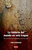 La historia del mundo en seis tragos / A History of the World in Six Glasses (Spanish Edition) (8483066726) by Standage, Tom