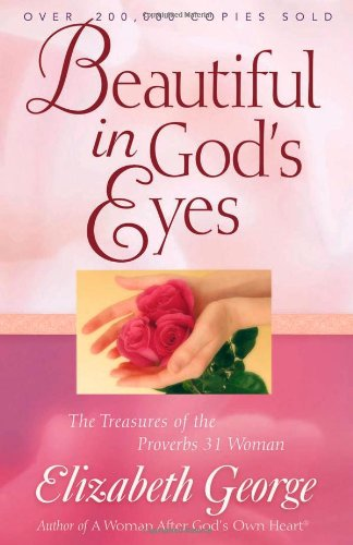 Beautiful in God's Eyes: The Treasures of the Proverbs 31 Woman (George, Elizabeth (Insp))