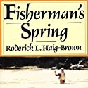 Fisherman's Spring Audiobook by Roderick Haig-Brown Narrated by Kevin Young