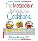 The Metabolism Miracle Cookbook: 150 Delicious Meals That Can Reset Your Metabolism, Melt Away Fat, and Make You Thin and Healthy for Life