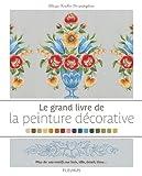 Le grand livre de la peinture décorative : Plus de 100 motifs sur bois, tôle émail, tissu......